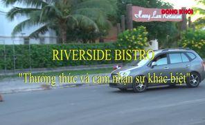 Riverside bistro - Thưởng thức và cảm nhận sự khác biệt
