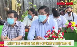 Ca sĩ Thủy Tiên tặng máy lọc nước mặn tại Thạnh Phú